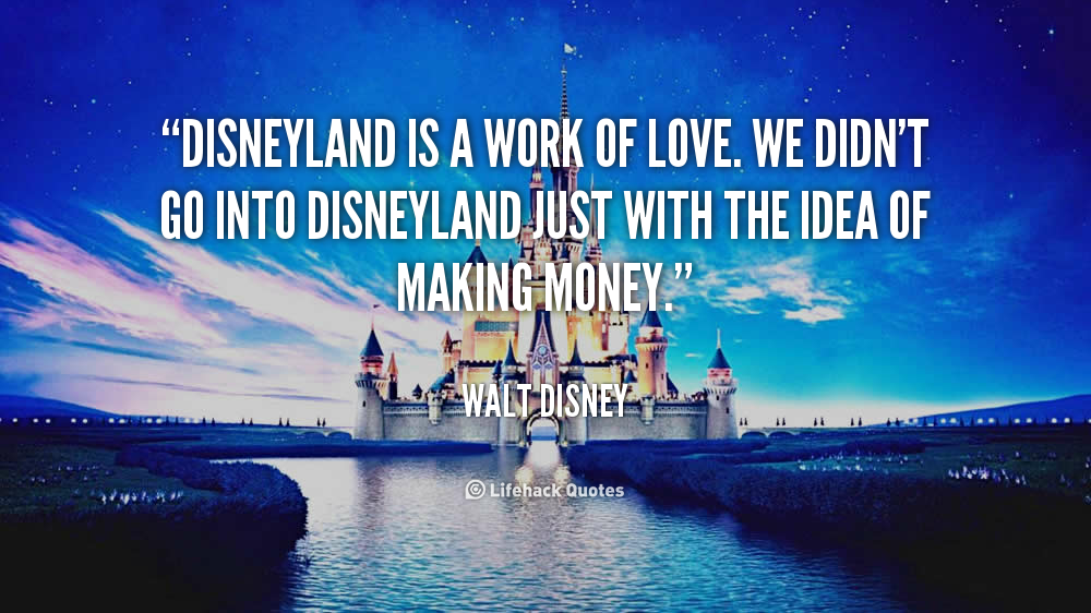 disneyland-is-a-work-of-love-we-didnt-go-into-disneyland-just-with-the-idea-of-making-money3
